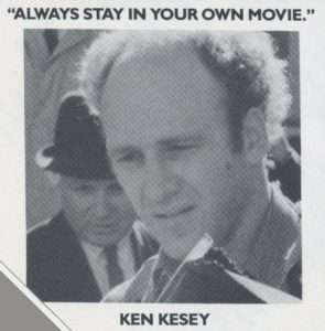 Pg 26 Ken Kesey - Always stay in your own movie